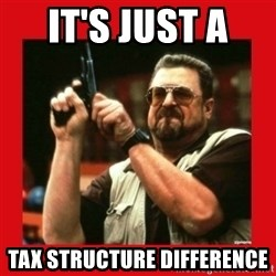 Angry Walter With Gun - It's Just A  Tax Structure Difference