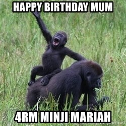 Happy Gorilla - Happy birthday Mum 4rm Minji Mariah