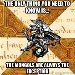History Major Heraldic Beast - The only thing you need to know is... The mongols are always the exception
