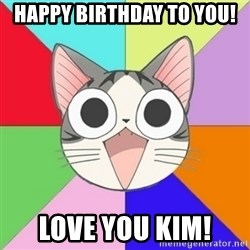 Nya Typical Anime Fans  - Happy birthday to you! Love you Kim!