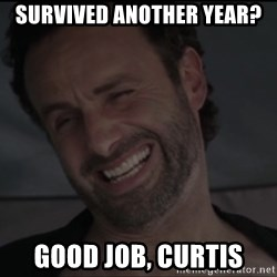 RICK THE WALKING DEAD - Survived another year? Good job, Curtis
