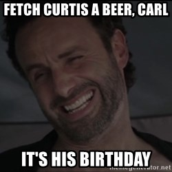 RICK THE WALKING DEAD - Fetch Curtis a beer, Carl It's his birthday