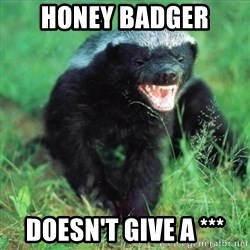 Honey Badger Actual - Honey Badger Doesn't Give a ***