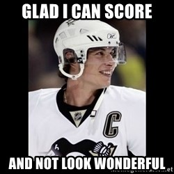 sidney crosby - glad i can score and not look wonderful