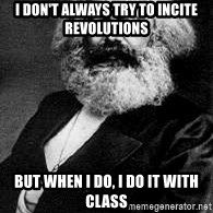 Marx - I don't always try to incite revolutions but when I do, I do it with class