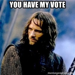 Not this day Aragorn - You have my vote