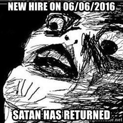 Gasp - new hire on 06/06/2016 Satan has returned