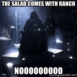 Darth Vader - Nooooooo - The salad comes with ranch nooooooooo