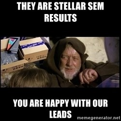 JEDI MINDTRICK - They are stellar SEM Results You Are Happy With Our Leads