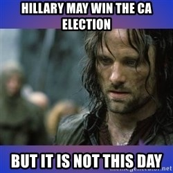 but it is not this day - Hillary may win the CA election But it is not this day