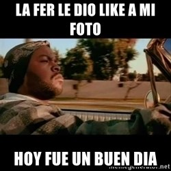 Ice Cube- Today was a Good day - La fer le dio like a mi foto Hoy fue un buen dia