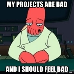 Sad Zoidberg - MY PROJECTS ARE BAD AND I SHOULD FEEL BAD