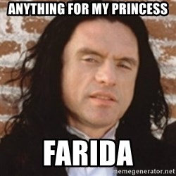 Disgusted Tommy Wiseau - anything for my princess FARIDA