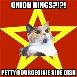 Lenin Cat Red - Onion RINGS?!?! Petty bourgeoisie side dish