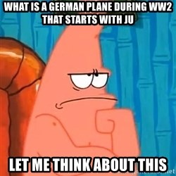 Patrick Wtf? - what is a German plane during ww2 that starts with JU let me think about this