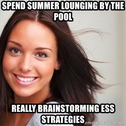 Good Girl Gina - Spend summer lounging by the pool Really brainstorming ESS strategies