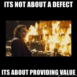 Joker's Message - Its not about a defect Its about providing value