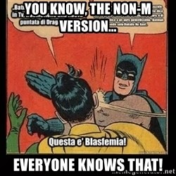 Batman Slap Robin Blasphemy - You know, the non-M version... everyone knows that!