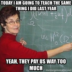 drunk Teacher - Today I am going to teach the same thing I did last year Yeah, they pay us way too much