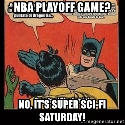 Batman Slap Robin Blasphemy - NBA Playoff Game? No, it's Super Sci-FI Saturday!
