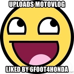 Awesome Smiley - Uploads motovlog Liked by 6foot4honda