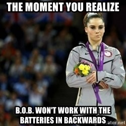 unimpressed McKayla Maroney 2 - The moment you realize B.O.B. won't work with the batteries in backwards