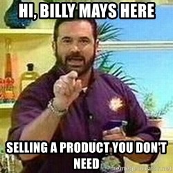 Badass Billy Mays - hi, billy mays here selling a product you don't need