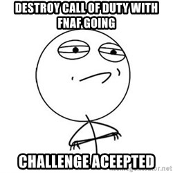 Challenge Accepted HD 1 - destroy call of duty with fnaf going challenge aceepted