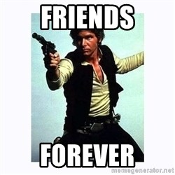 Han Solo - friends forever