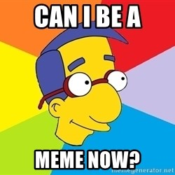 Milhouse - Can I be a meme now?