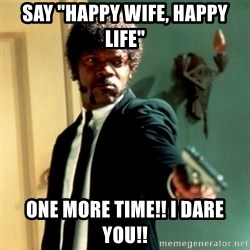 """Jules Say What Again - Say """"Happy Wife, Happy Life"""" One More Time!! I Dare You!!"""