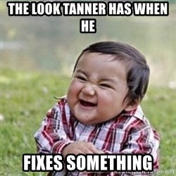 evil plan kid - the look tanner has when he fixes something