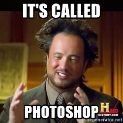 History guy - It's called Photoshop