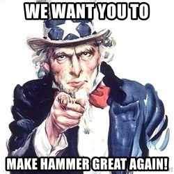 Uncle Sam - We want You to make hammer great again!