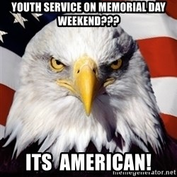 Freedom Eagle  - youth service on memorial day weekend??? its  american!