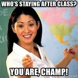 Terrible  Teacher - Who's Staying After Class? You are, champ!