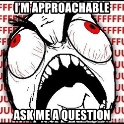 Rage Face - I'm approachable Ask me a question
