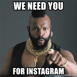 Mr T Fool - WE NEED YOU FOR INSTAGRAM