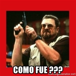 Angry Walter With Gun -  COMO FUE ???