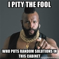 Mr T Fool - I pity the fool who puts random solutions in this cabinet