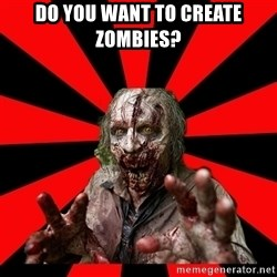 Zombie - Do you want to create Zombies?