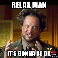 History guy - relax man it's gonna be ok