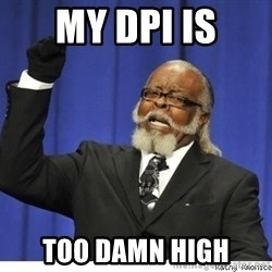 The tolerance is to damn high! - My DPI is Too Damn high