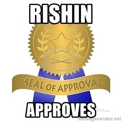 official seal of approval - RISHIN APPROVES