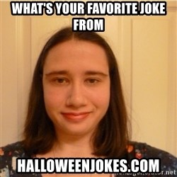 Scary b*tch. - What's your favorite joke From Halloweenjokes.com