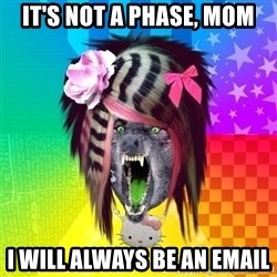 Insanity Scene Wolf - It's not a phase, mom i will always be an email