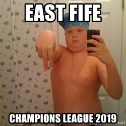 Cookie Gangster - East Fife  Champions League 2019