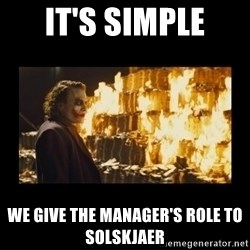 Joker's Message - IT'S SIMPLE WE GIVE THE MANAGER'S ROLE TO SOLSKJAER