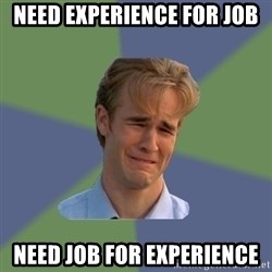 Sad Face Guy - need experience for job need job for experience