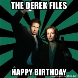 "Typical fans ""The X-files"" - THE DEREK FILES HAPPY BIRTHDAY"